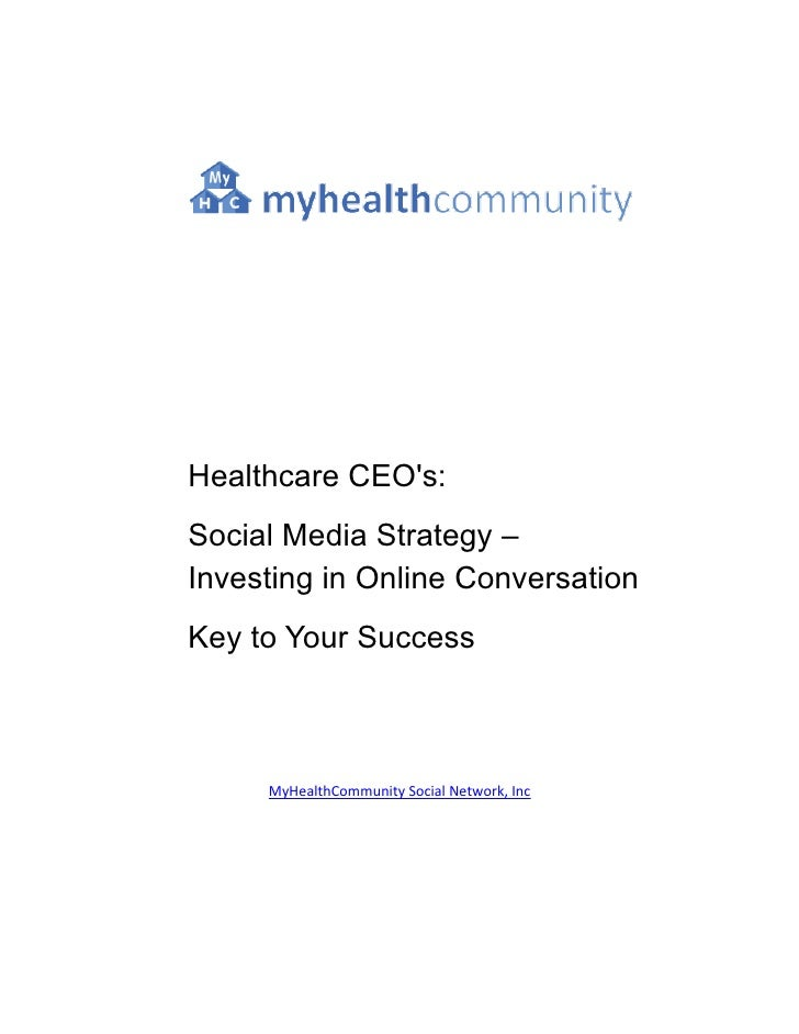 Healthcare CEO's: Social Media Strategy – Investing in Online Conversation Key to Your Success         MyHealthCommunity S...