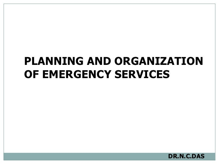 PLANNING AND ORGANIZATION OF EMERGENCY SERVICES   DR.N.C.DAS