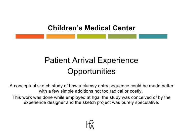 Children's Medical Center Patient Arrival Experience Opportunities A conceptual sketch study of how a clumsy entry sequenc...