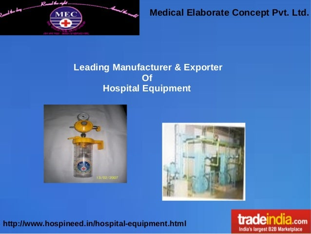 Medical Elaborate Concept Pvt. Ltd. http://www.hospineed.in/hospital-equipment.html Leading Manufacturer & Exporter Of Hos...