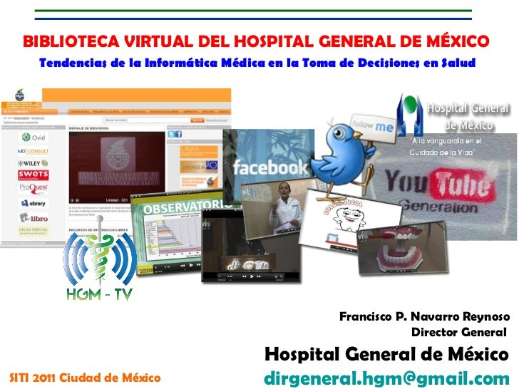Francisco P. Navarro Reynoso Director General  Hospital General de México  [email_address]   BIBLIOTECA VIRTUAL DEL HOSPIT...