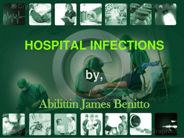 HOSPITAL INFECTIONS          by, Abilittin James Benitto