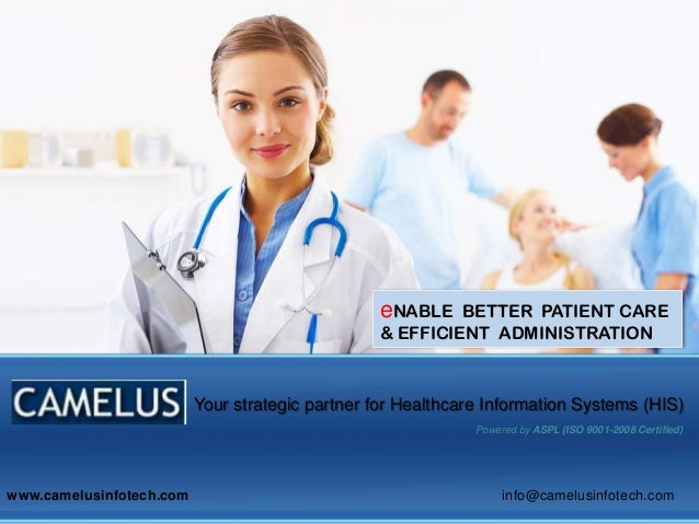 eNABLE BETTER PATIENT CARE & EFFICIENT ADMINISTRATION Your strategic partner for Healthcare Information Systems (HIS) Powe...
