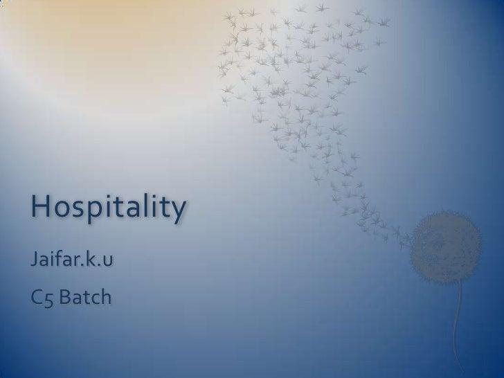 Hospitality<br />Jaifar.k.u<br />C5 Batch<br />