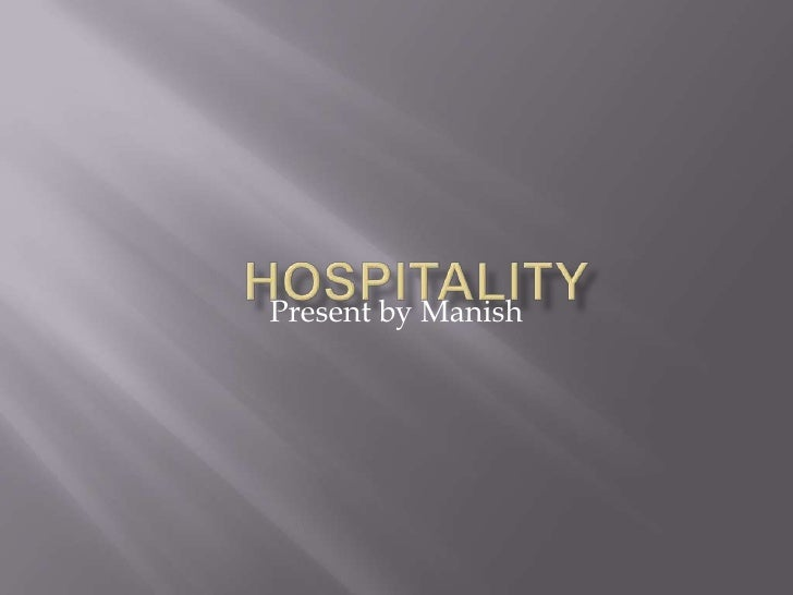 Hospitality<br />Present by Manish<br />