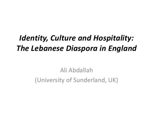 Identity, Culture and Hospitality:The Lebanese Diaspora in England              Ali Abdallah     (University of Sunderland...