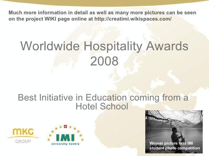 Worldwide Hospitality Awards 2008 Best Initiative in Education coming from a Hotel School  Winner picture first IMI studen...