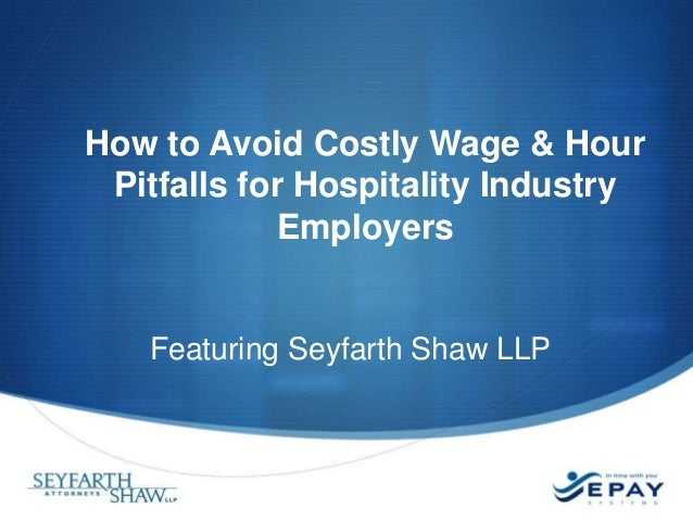 How to Avoid Costly Wage & Hour Pitfalls for Hospitality Industry Employers  Featuring Seyfarth Shaw LLP