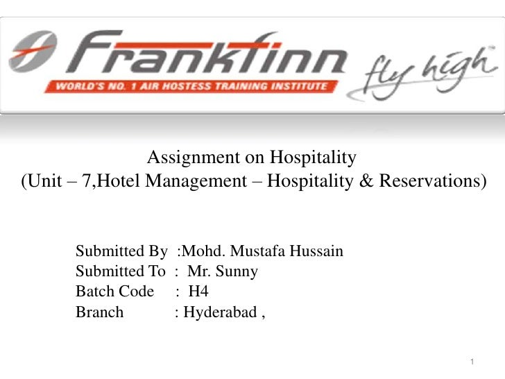Assignment on Hospitality(Unit – 7,Hotel Management – Hospitality & Reservations)<br /> Submitted By  :Mohd. Mustafa Hus...