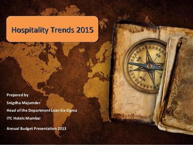 Hospitality Trends 2015Hospitality Trends 2015Hospitality Trends 2015Hospitality Trends 2015 Prepared by Snigdha Majumder ...