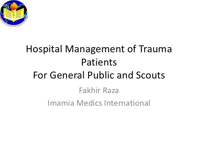 Hospital Management of Trauma           Patients For General Public and Scouts           Fakhir Raza    Imamia Medics Inte...