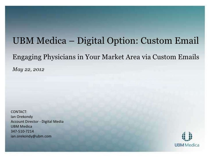 UBM Medica – Digital Option: Custom Email Engaging Physicians in Your Market Area via Custom Emails May 22, 2012CONTACT:Ia...