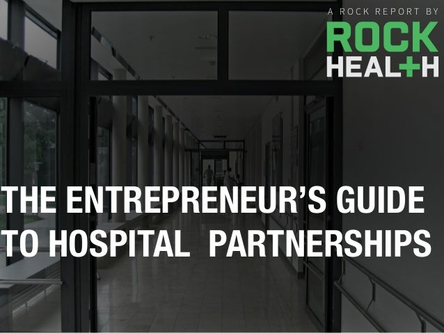A R O C K R E P O R T B Y THE ENTREPRENEUR'S GUIDE ! TO HOSPITAL PARTNERSHIPS A R O C K R E P O R T B Y