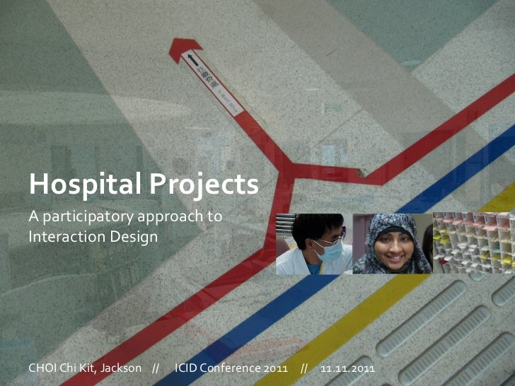Hospital	  Projects	  A	  participatory	  approach	  to	  Interaction	  Design	  CHOI	  Chi	  Kit,	  Jackson	  	  	  	  //...