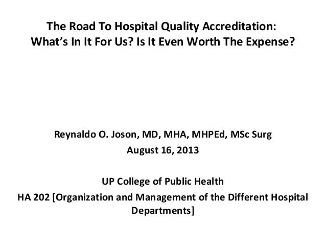 The Road To Hospital Quality Accreditation: What's In It For Us? Is It Even Worth The Expense? Reynaldo O. Joson, MD, MHA,...