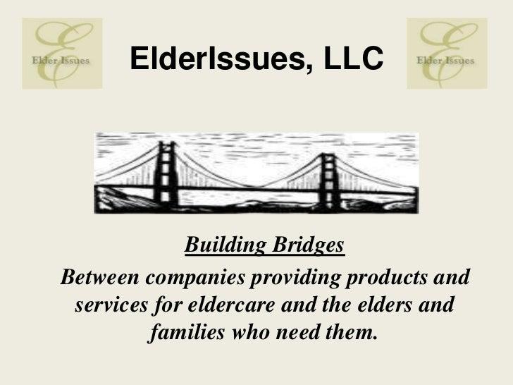 ElderIssues, LLC <br /><br /><br /><br />Building Bridges<br />Between companies providing products and services for el...
