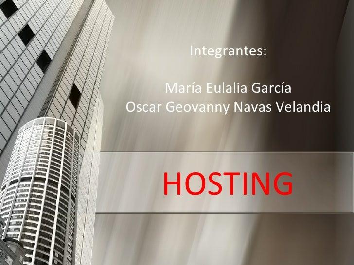 Integrantes:      María Eulalia GarcíaOscar Geovanny Navas Velandia     HOSTING