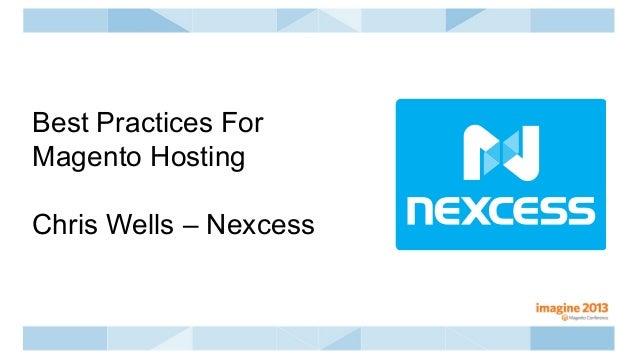 Best Practices ForMagento HostingChris Wells – Nexcess