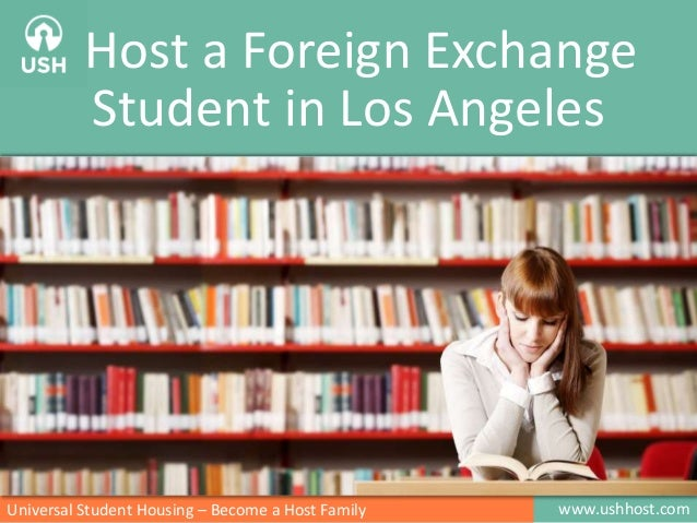 www.ushhost.comUniversal Student Housing – Become a Host Family Host a Foreign Exchange Student in Los Angeles Images: htt...