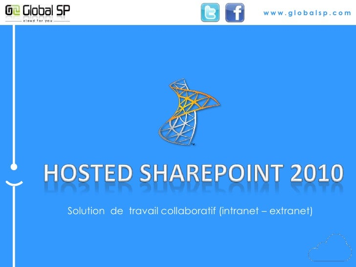 www.globalsp.com<br />HOSTED SHAREPOINT 2010<br />Solution  de  travail collaboratif (intranet – extranet)<br />