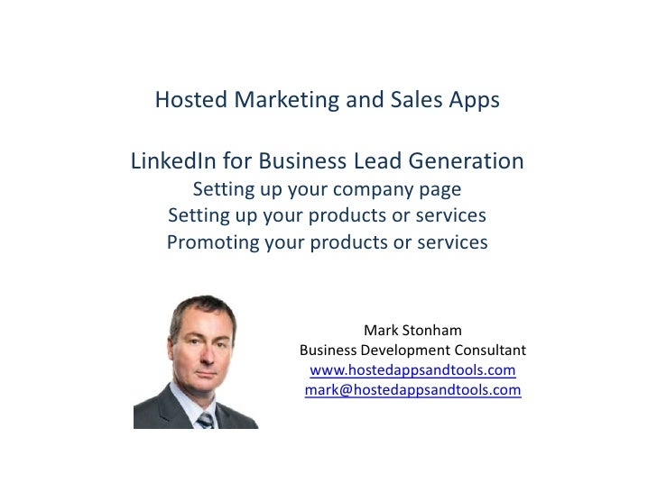 Hosted Marketing and Sales Apps<br />LinkedIn for Business Lead Generation<br />Setting up your company page<br />Setting ...