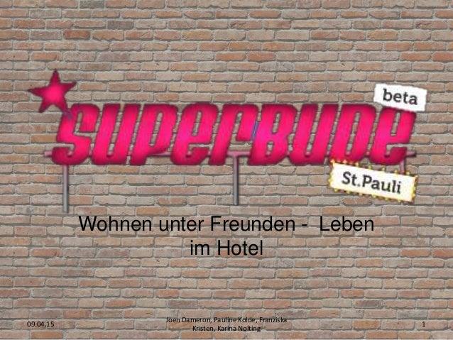 Wohnen unter Freunden - Leben im Hotel 09.04.15 Joen Dameron, Pauline Kolde, Franziska Kristen, Karina Nolting 1