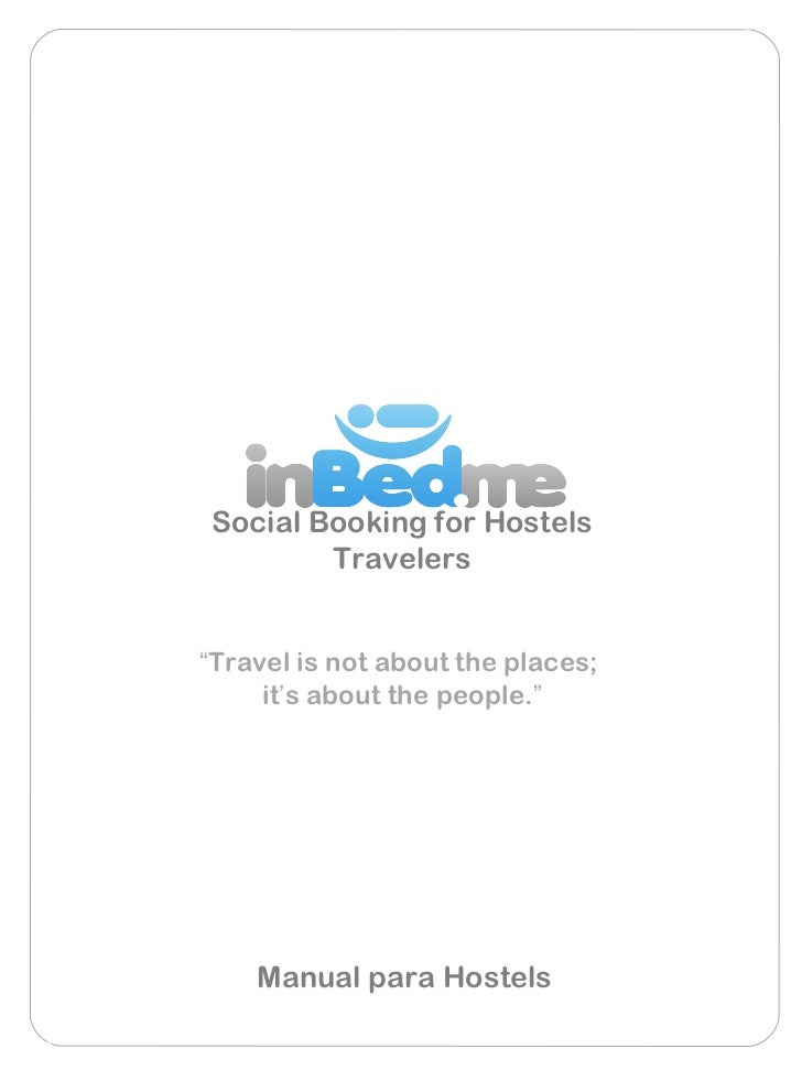 """Social Booking for Hostels        Travelers""""Travel is not about the places;     it's about the people.""""    Manual para Hos..."""