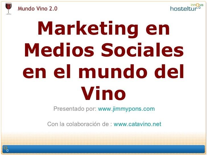 Marketing en Medios Sociales en el mundo del Vino Presentado por:  www.jimmypons.com C on la colaboración de :  www.catavi...