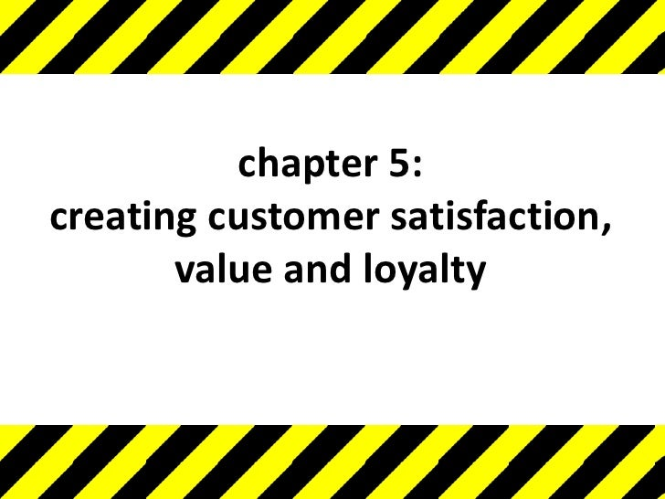 chapter 5:creating customer satisfaction, value and loyalty<br />
