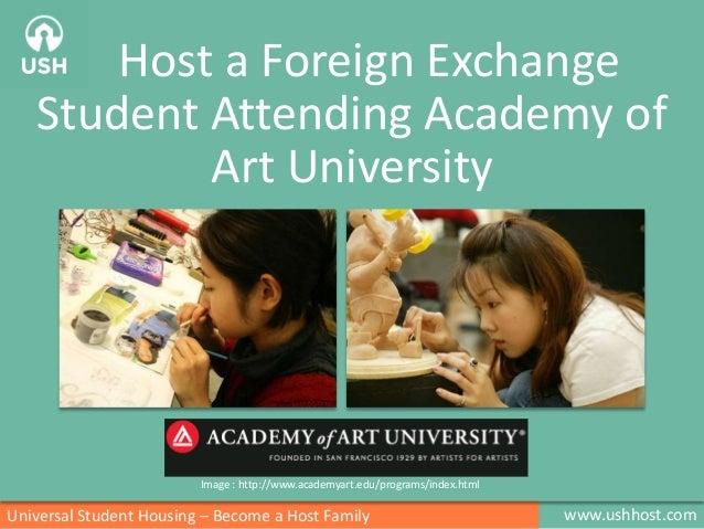 Host a Foreign Exchange Student Attending Academy of Art University  Image : http://www.academyart.edu/programs/index.html...