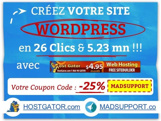 CRÉEZ VOTRE SITE WORDPRESS en 26 Clics & 5.23 mn !!! avec MADSUPPORTVotre Coupon Code : -25% HOSTGATOR.com MADSUPPORT.co