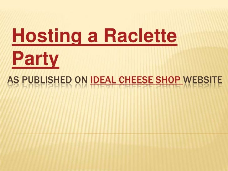 Hosting a Raclette PartyThe word 'Raclette' can be used to refer to three things – a particular type of cheese, a grill th...