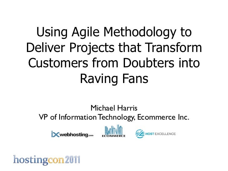 Using Agile Methodology toDeliver Projects that TransformCustomers from Doubters into          Raving Fans                ...