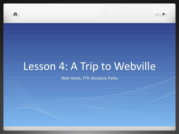 Lesson 4: A Trip to Webville Web Hosts, FTP, Absolute Paths
