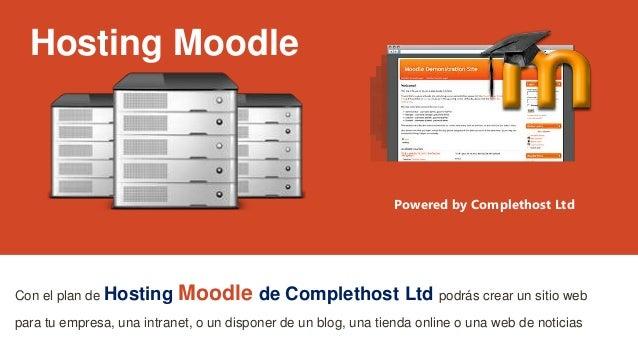 Hosting Moodle Con el plan de Hosting Moodle de Complethost Ltd podrás crear un sitio web para tu empresa, una intranet, o...