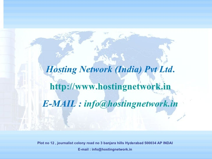 Hosting Network (India) Pvt Ltd . http://www.hostingnetwork.in E-MAIL :  [email_address] Plot no 12 , journalist colony ro...