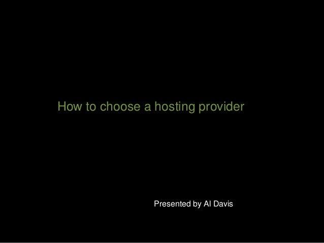 How to choose a hosting provider Presented by Al Davis