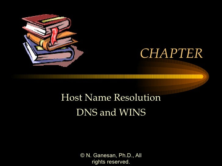 CHAPTER Host Name Resolution DNS and WINS
