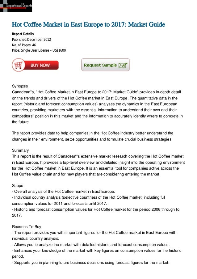Hot Coffee Market in East Europe to 2017: Market GuideReport Details:Published:December 2012No. of Pages: 46Price: Single ...