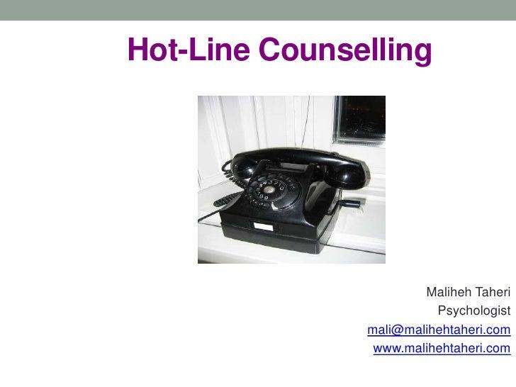 Hot-Line Counselling<br />Maliheh Taheri<br />Psychologist<br />mali@malihehtaheri.com<br />www.malihehtaheri.com<br />