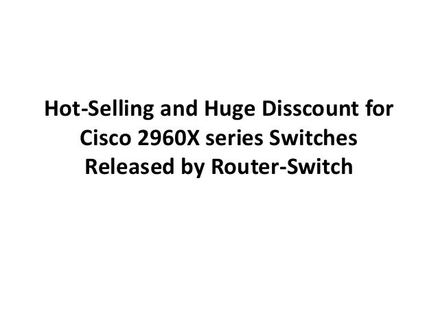 Hot-Selling and Huge Disscount for Cisco 2960X series Switches Released by Router-Switch