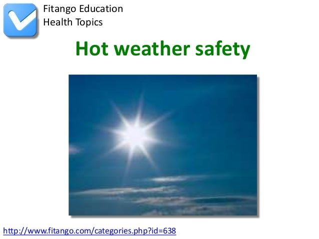 http://www.fitango.com/categories.php?id=638Fitango EducationHealth TopicsHot weather safety