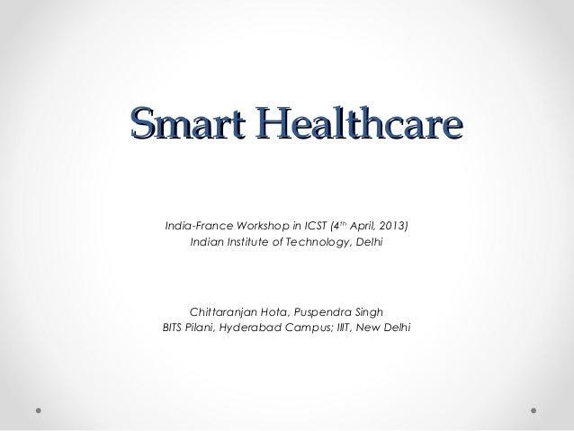 Smart HealthcareSmart Healthcare Chittaranjan Hota, Puspendra Singh BITS Pilani, Hyderabad Campus; IIIT, New Delhi India-F...