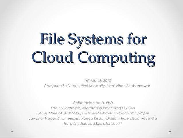 File Systems forFile Systems for Cloud ComputingCloud Computing Chittaranjan Hota, PhD Faculty Incharge, Information Proce...