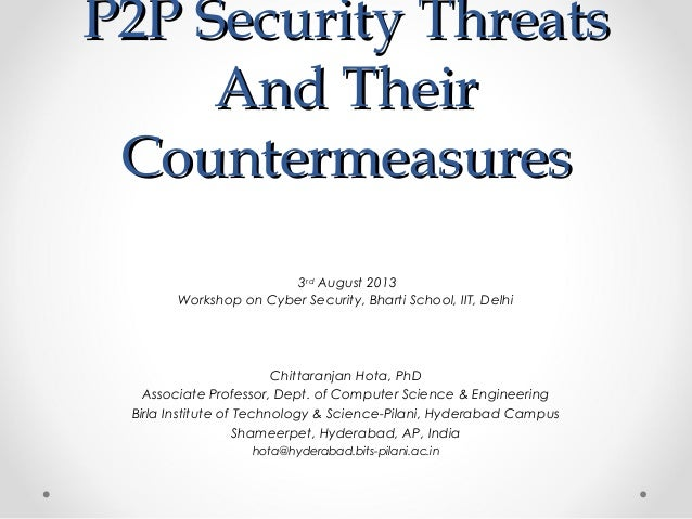 P2P Security ThreatsP2P Security Threats And TheirAnd Their CountermeasuresCountermeasures Chittaranjan Hota, PhD Associat...