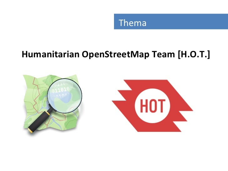 Gliederung                  ThemaHumanitarian OpenStreetMap Team [H.O.T.]