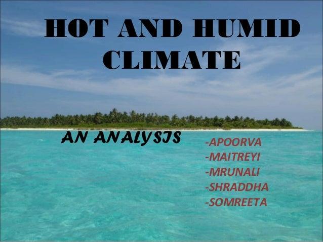 HOT AND HUMID CLIMATE -APOORVA -MAITREYI -MRUNALI -SHRADDHA -SOMREETA AN ANALYSIS