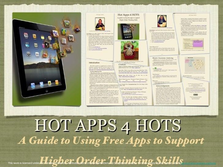 <ul><li>A Guide to Using Free Apps to Support </li></ul><ul><li>Higher Order Thinking Skills </li></ul>HOT APPS 4 HOTS Thi...