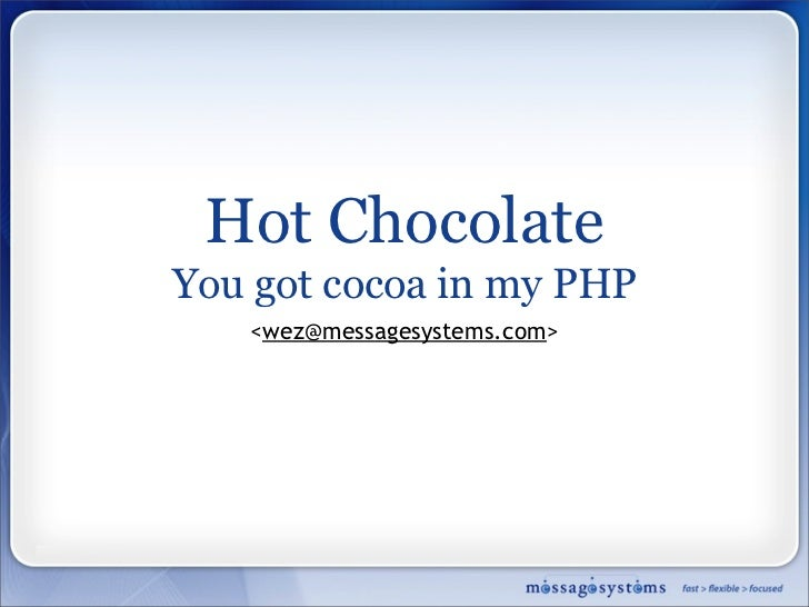 Hot Chocolate You got cocoa in my PHP    <wez></wez>@messagesystems.com>