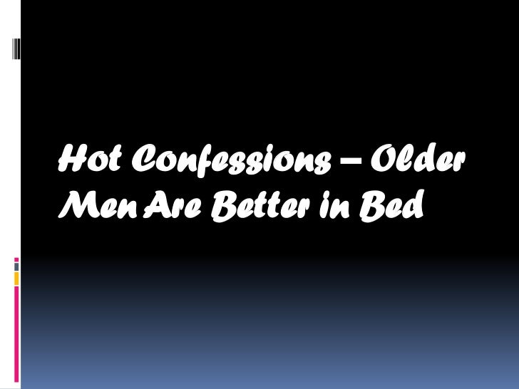 Hot Confessions – OlderMen Are Better in Bed
